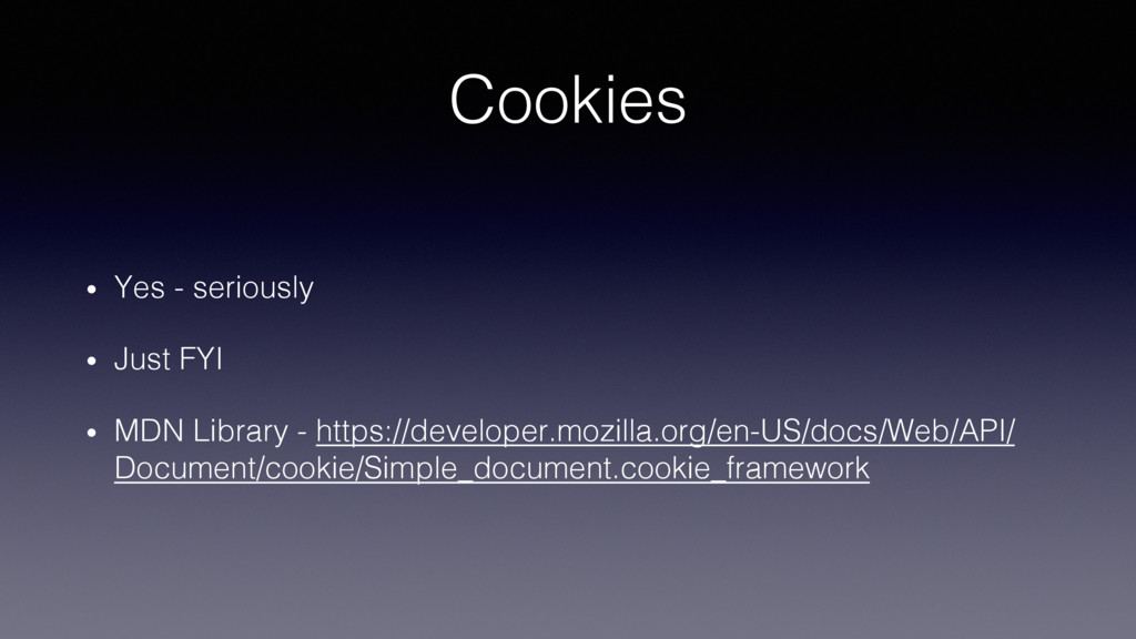 Cookies! •  Yes - seriously! •  Just FYI! •  MD...