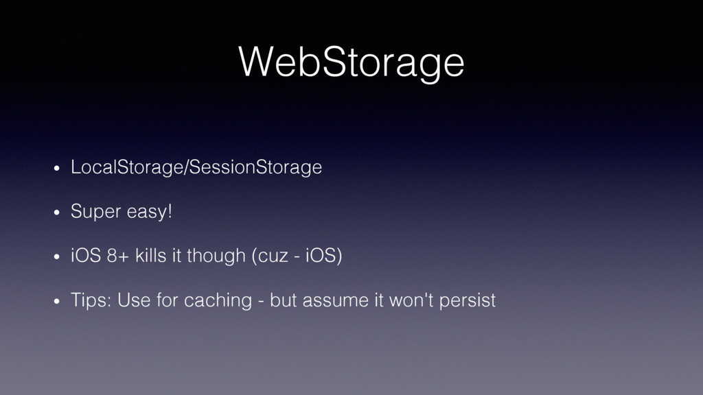 WebStorage! •  LocalStorage/SessionStorage! •  ...