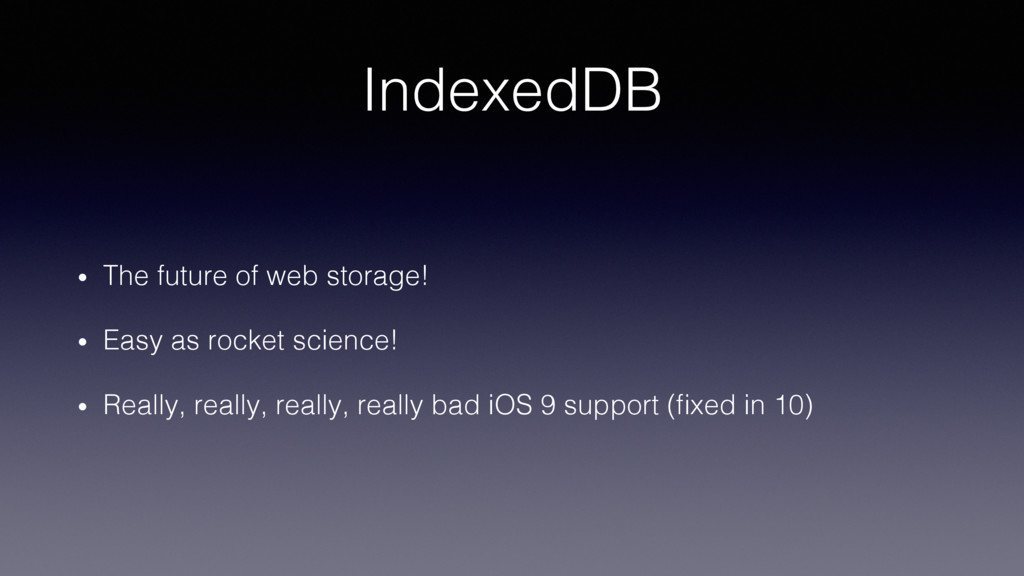 IndexedDB! •  The future of web storage!! •  Ea...
