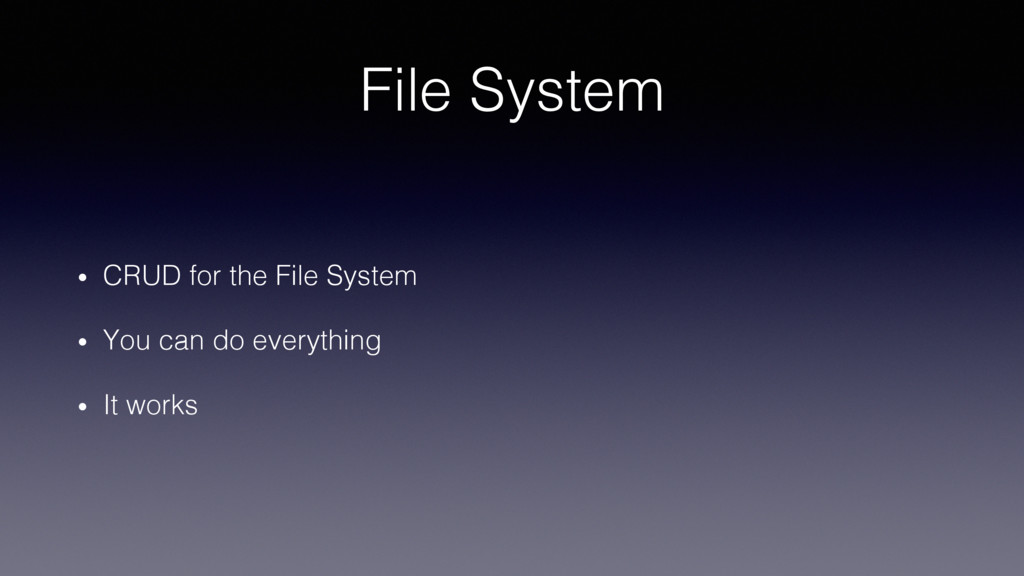 File System! •  CRUD for the File System! •  Yo...
