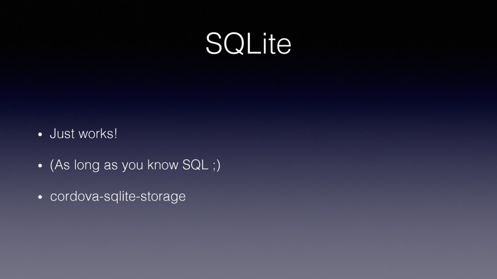SQLite! •  Just works!! •  (As long as you know...