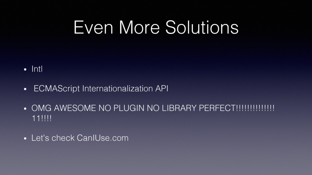 Even More Solutions! •  Intl! •  ECMAScript Int...
