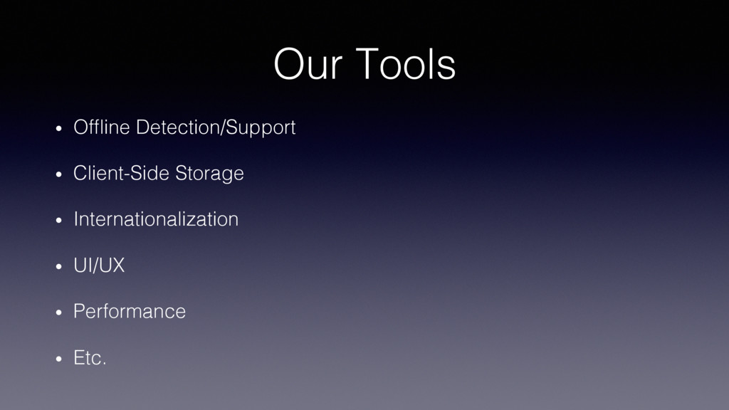 Our Tools! •  Offline Detection/Support! •  Clie...
