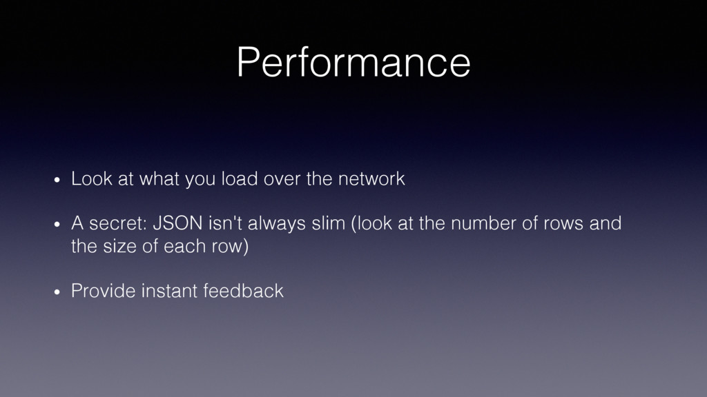Performance! •  Look at what you load over the ...
