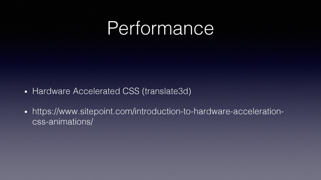Performance! •  Hardware Accelerated CSS (trans...