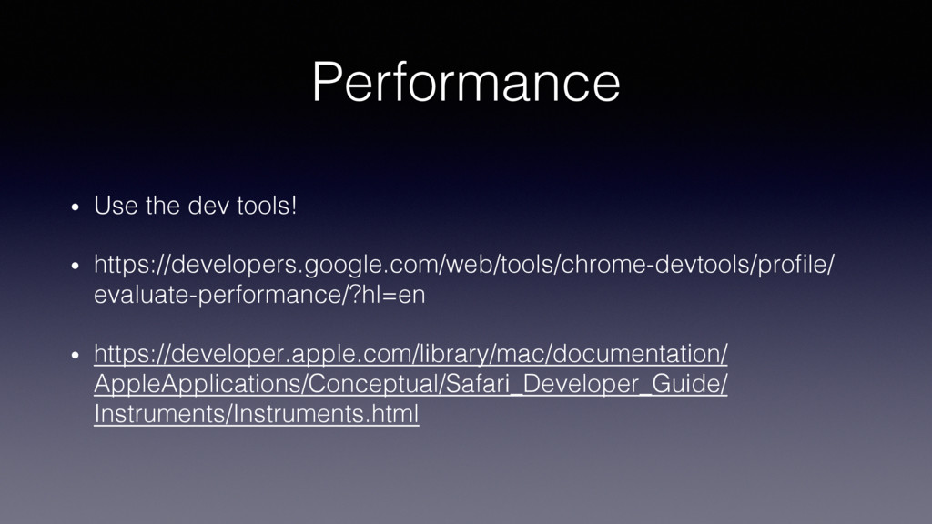 Performance! •  Use the dev tools!! •  https://...