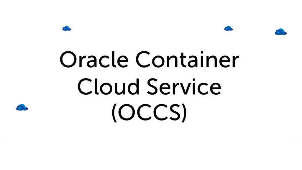 Oracle Container Cloud Service (OCCS)