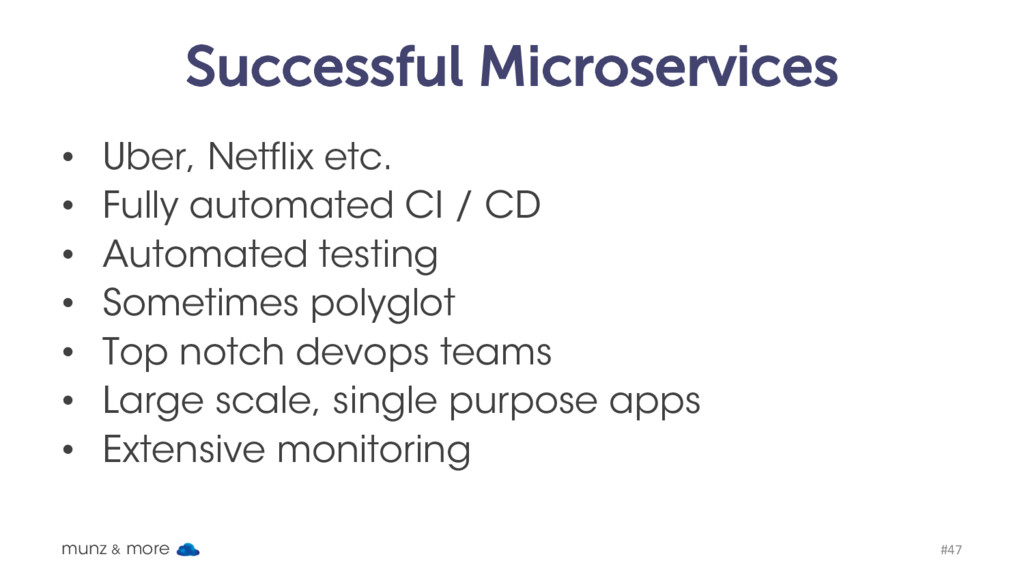 Successful Microservices • Uber, Netflix etc. •...