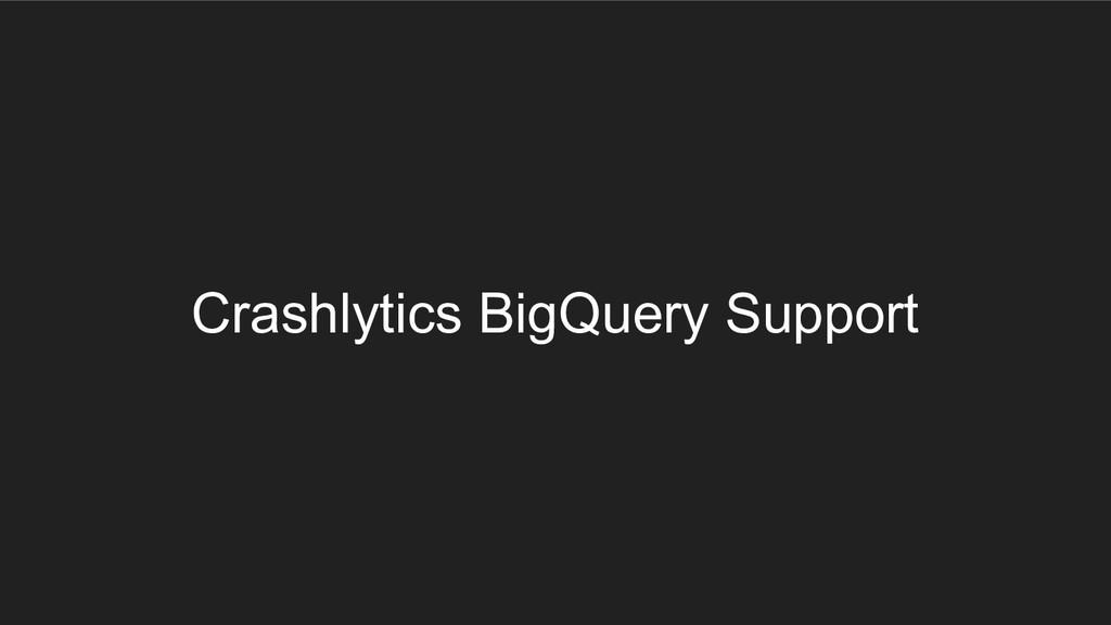Crashlytics BigQuery Support