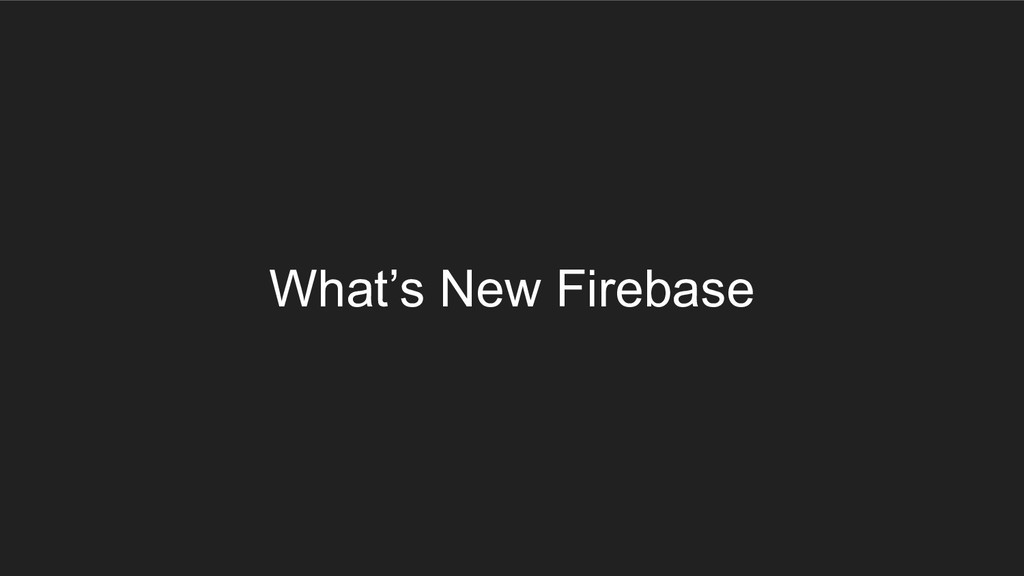 What's New Firebase