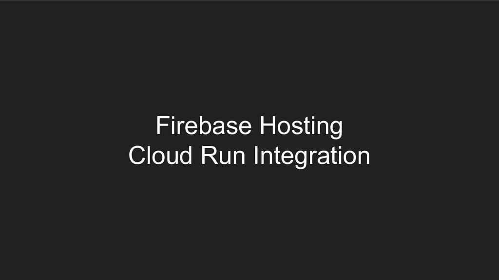 Firebase Hosting Cloud Run Integration