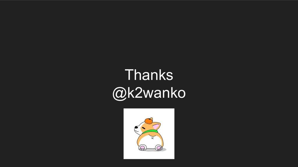 Thanks @k2wanko
