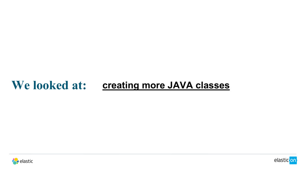 We looked at: creating more JAVA classes