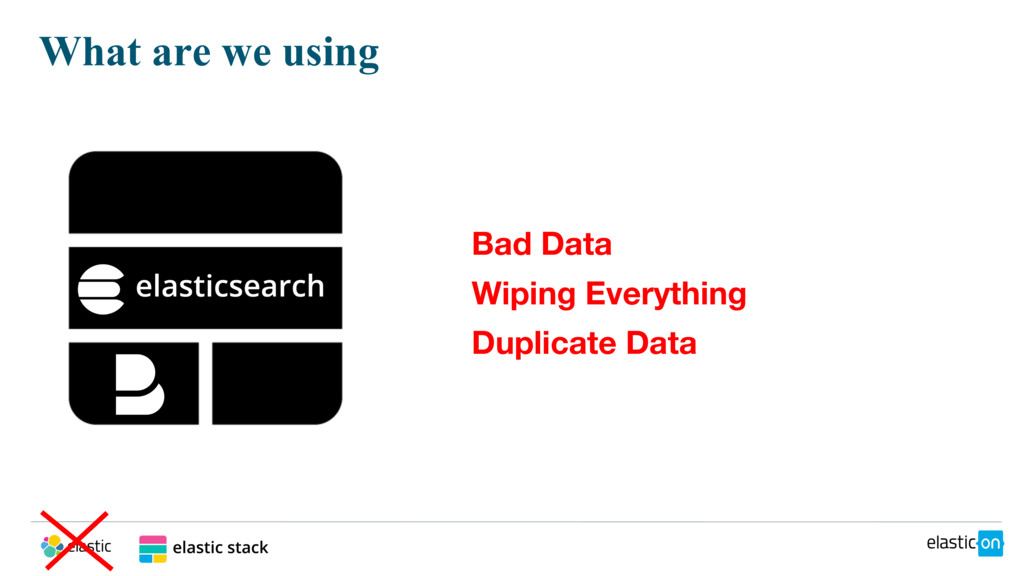 What are we using Bad Data Wiping Everything Du...