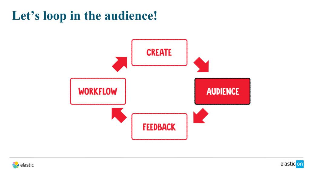 Let's loop in the audience!