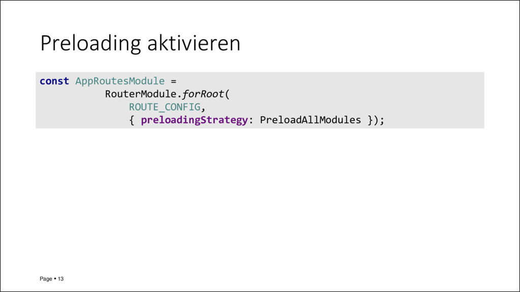 Preloading aktivieren Page ▪ 13 const AppRoutes...