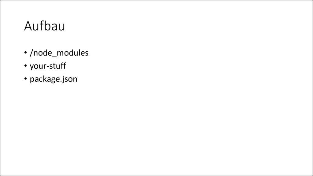 Aufbau • /node_modules • your-stuff • package.j...