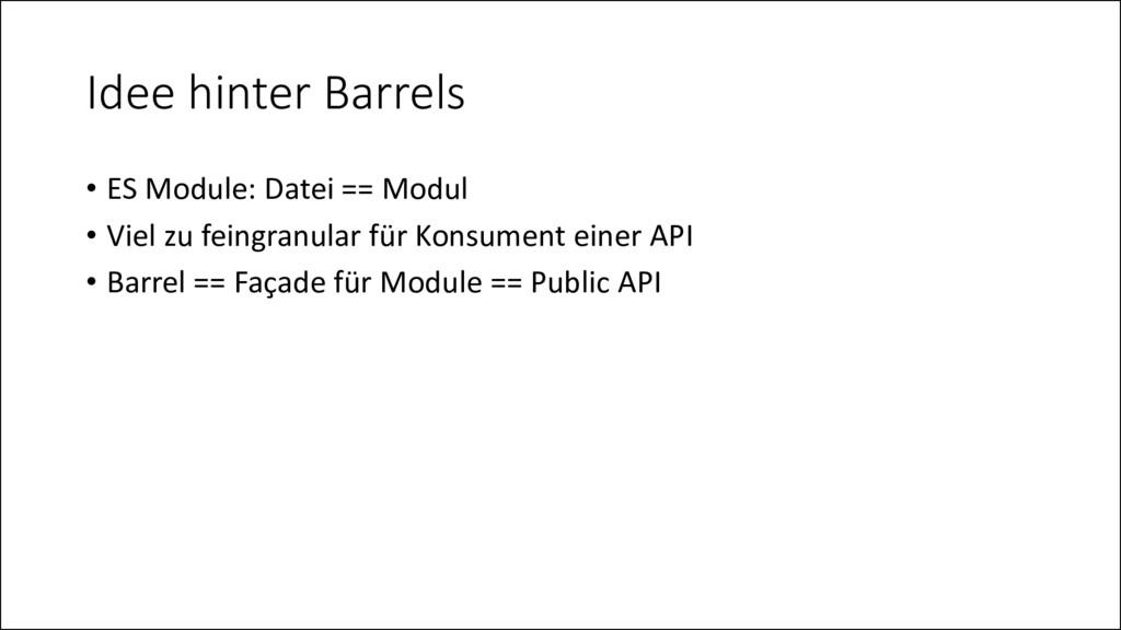 Idee hinter Barrels • ES Module: Datei == Modul...