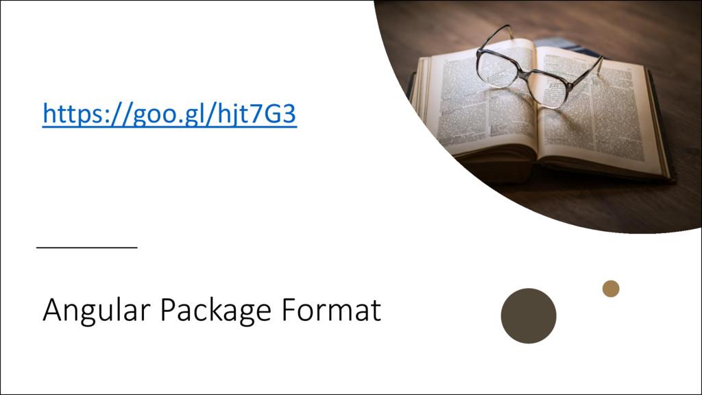 Angular Package Format https://goo.gl/hjt7G3