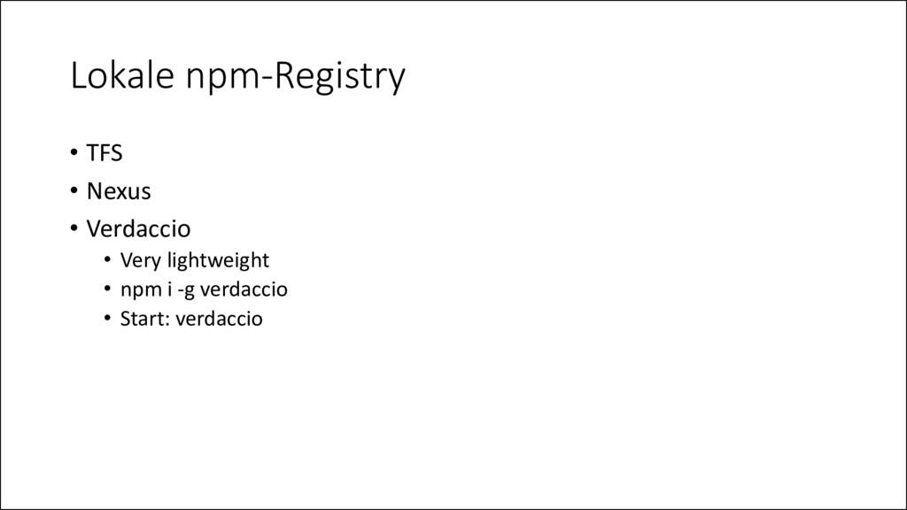 Lokale npm-Registry • TFS • Nexus • Verdaccio •...
