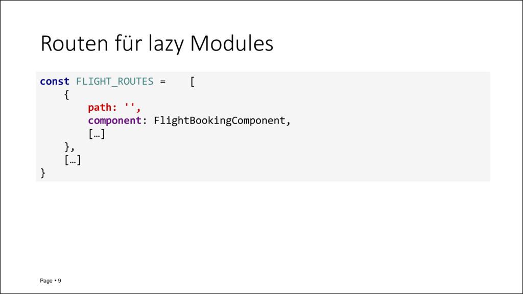 Routen für lazy Modules Page ▪ 9 const FLIGHT_R...