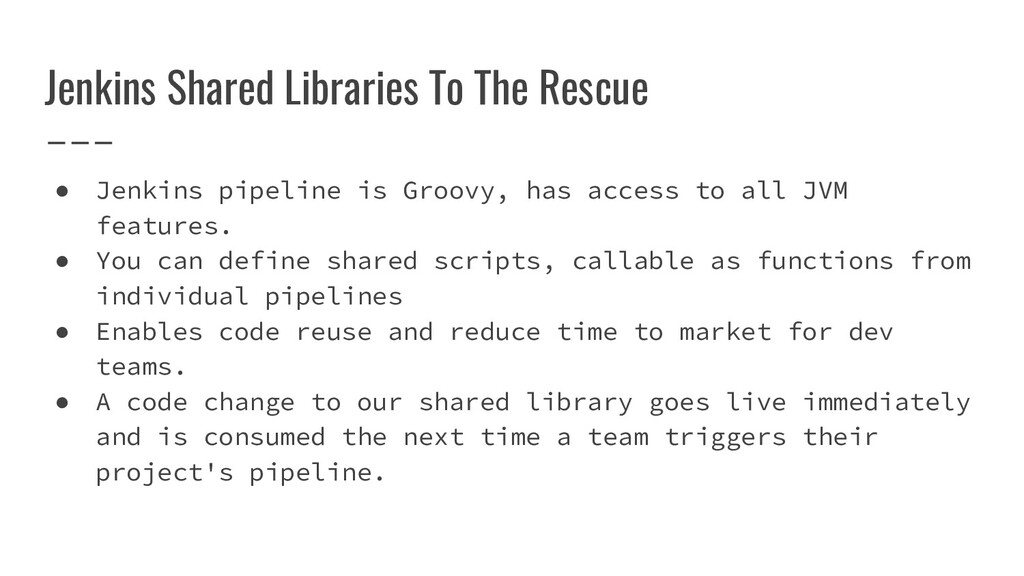 Jenkins Shared Libraries To The Rescue ● Jenkin...