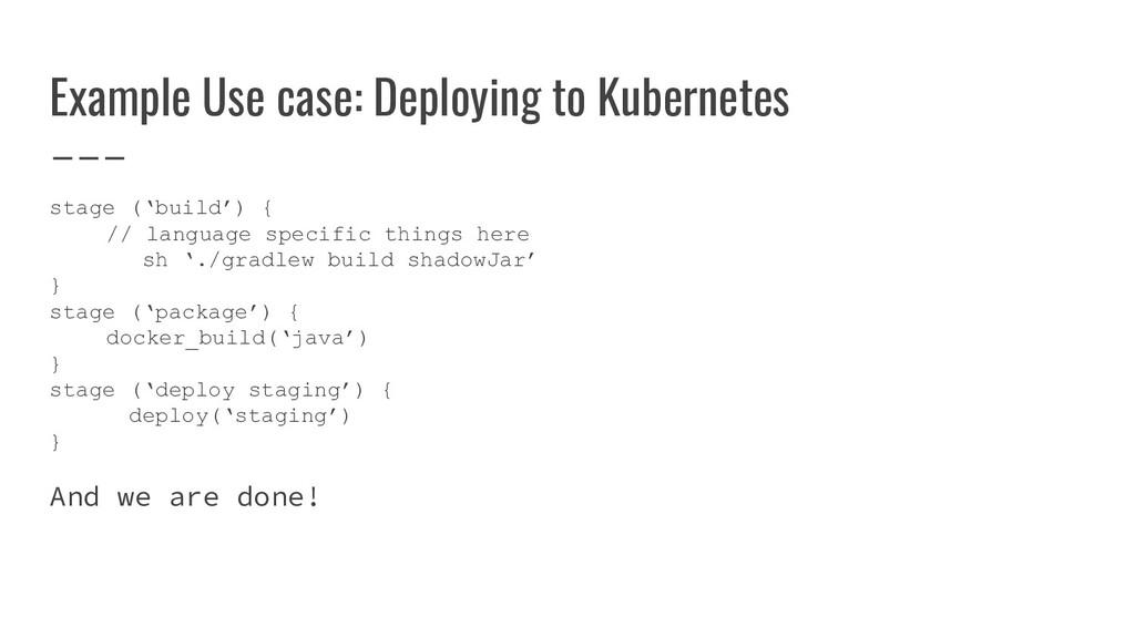 Example Use case: Deploying to Kubernetes stage...