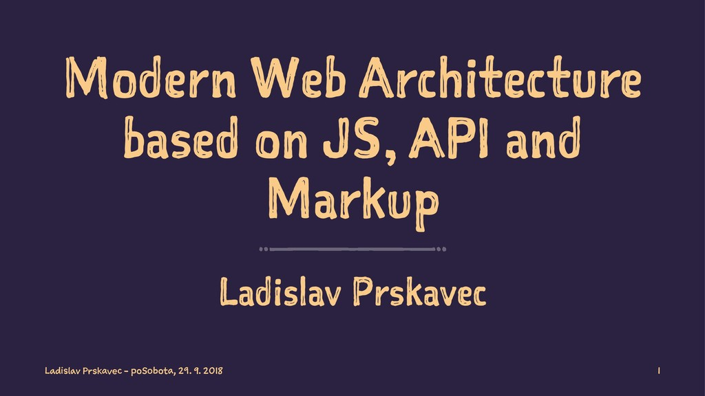 Modern Web Architecture based on JS, API and Ma...