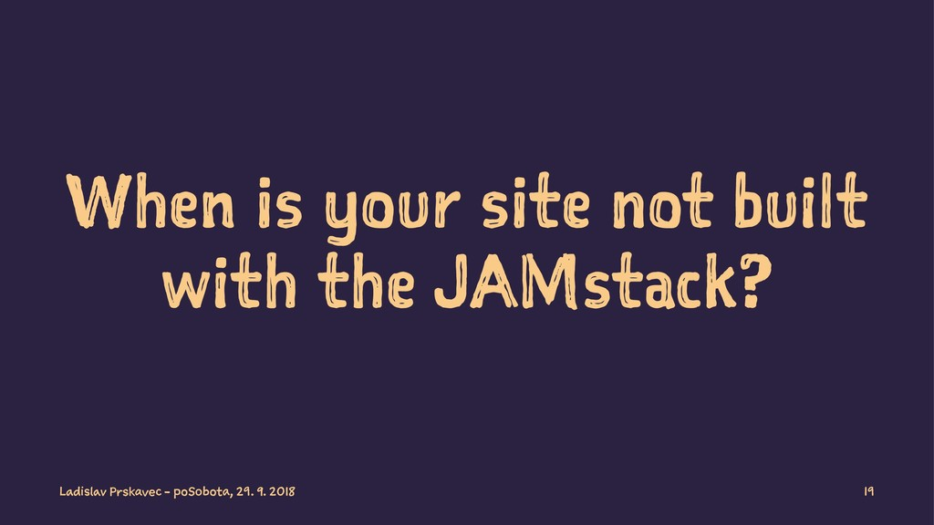 When is your site not built with the JAMstack? ...