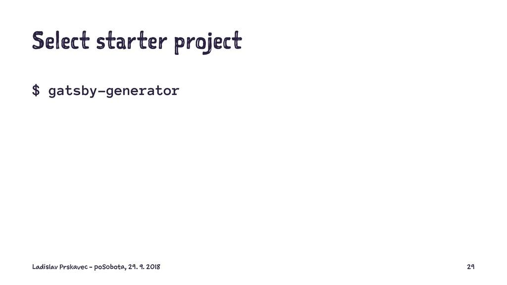 Select starter project $ gatsby-generator Ladis...