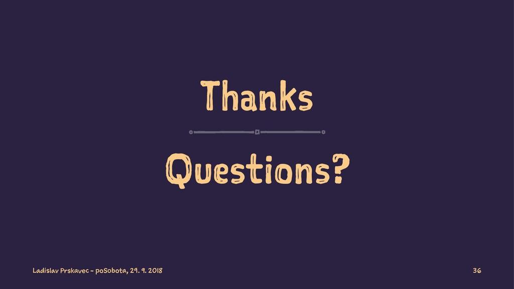 Thanks Questions? Ladislav Prskavec - poSobota,...