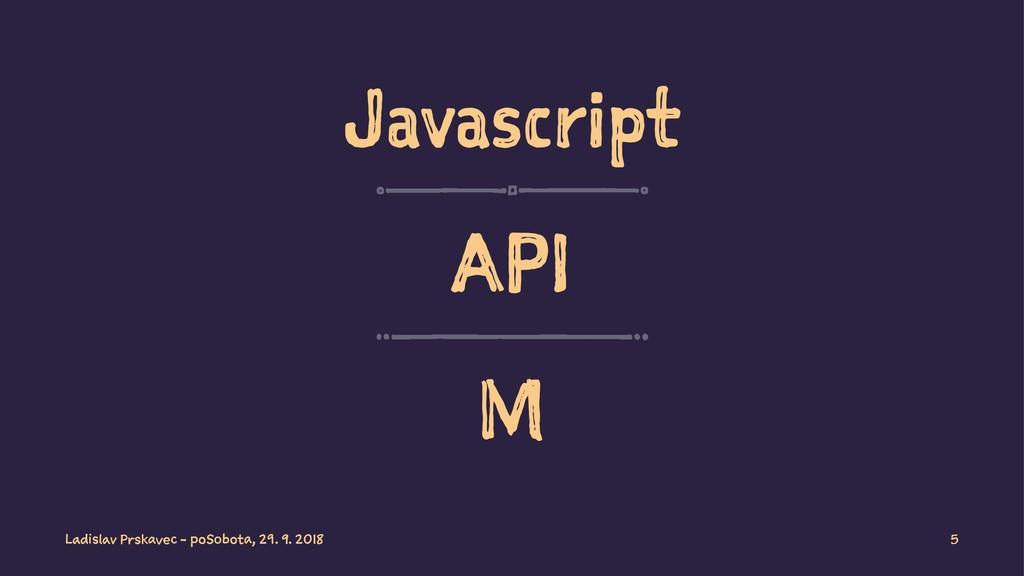 Javascript API M Ladislav Prskavec - poSobota, ...