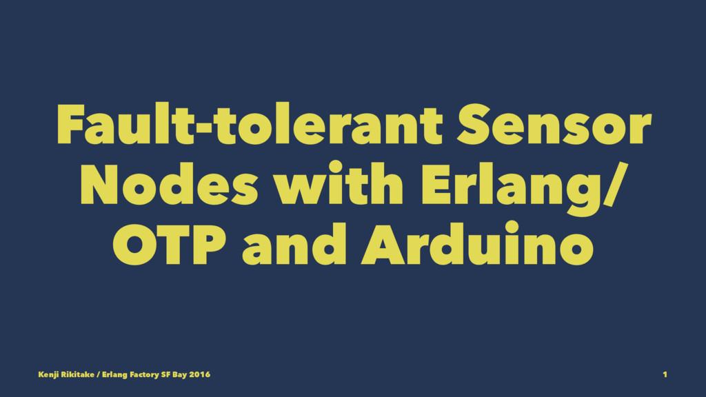 Fault-tolerant Sensor Nodes with Erlang/ OTP an...