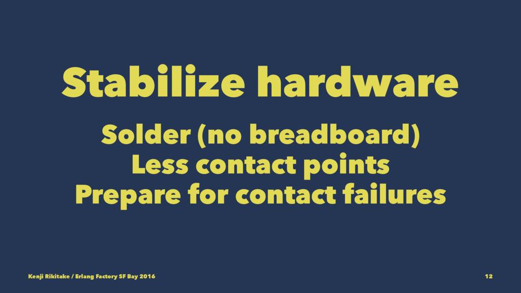 Stabilize hardware Solder (no breadboard) Less ...