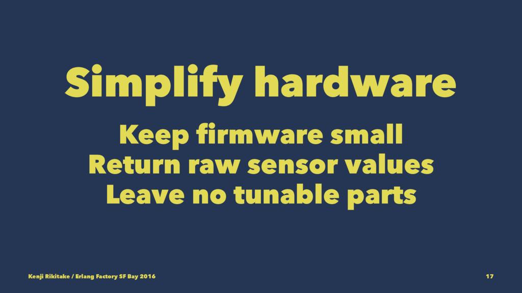 Simplify hardware Keep firmware small Return ra...