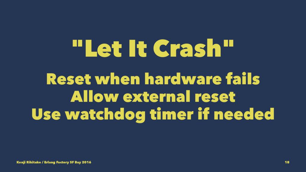 """""""Let It Crash"""" Reset when hardware fails Allow ..."""