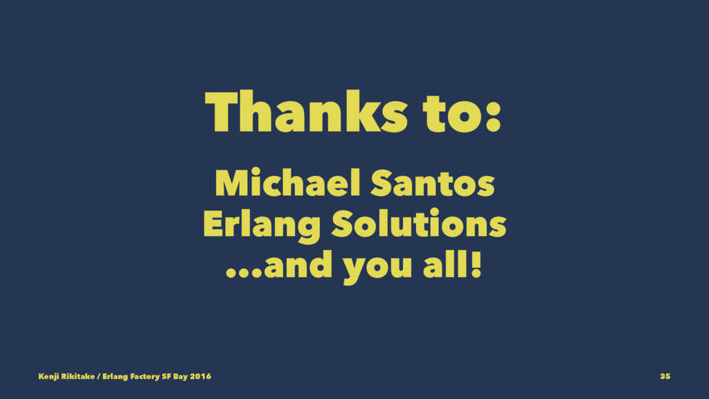 Thanks to: Michael Santos Erlang Solutions ...a...