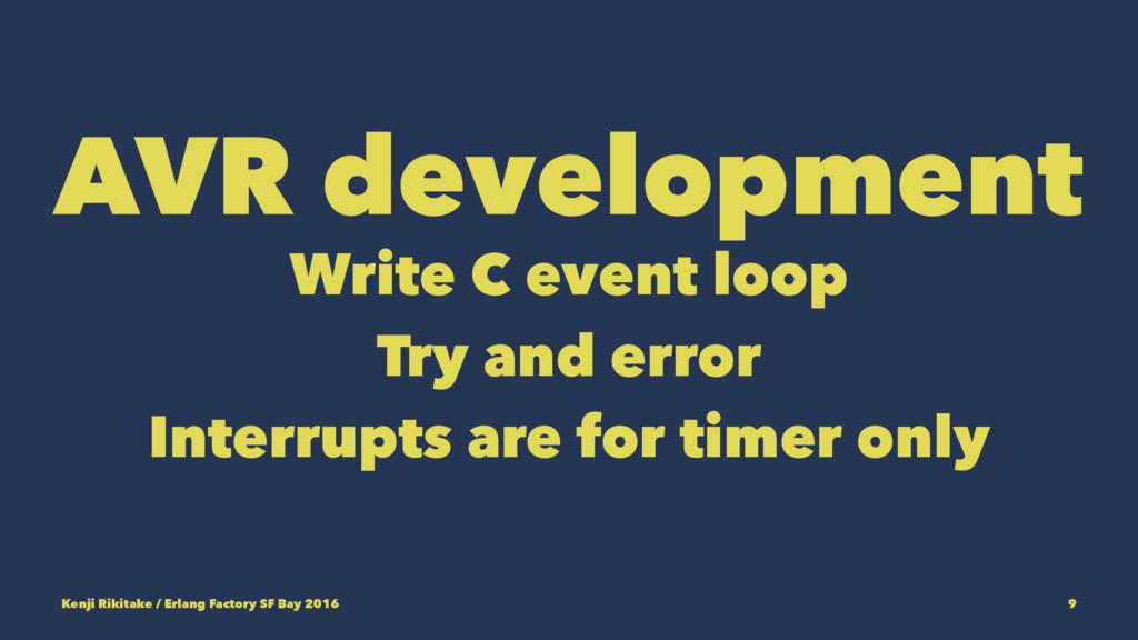 AVR development Write C event loop Try and erro...