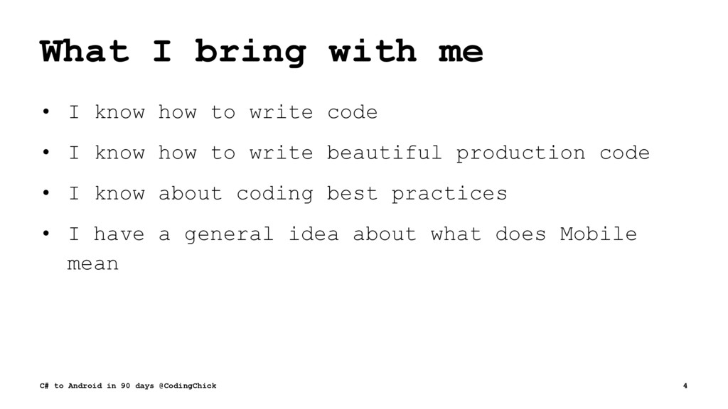 What I bring with me • I know how to write code...