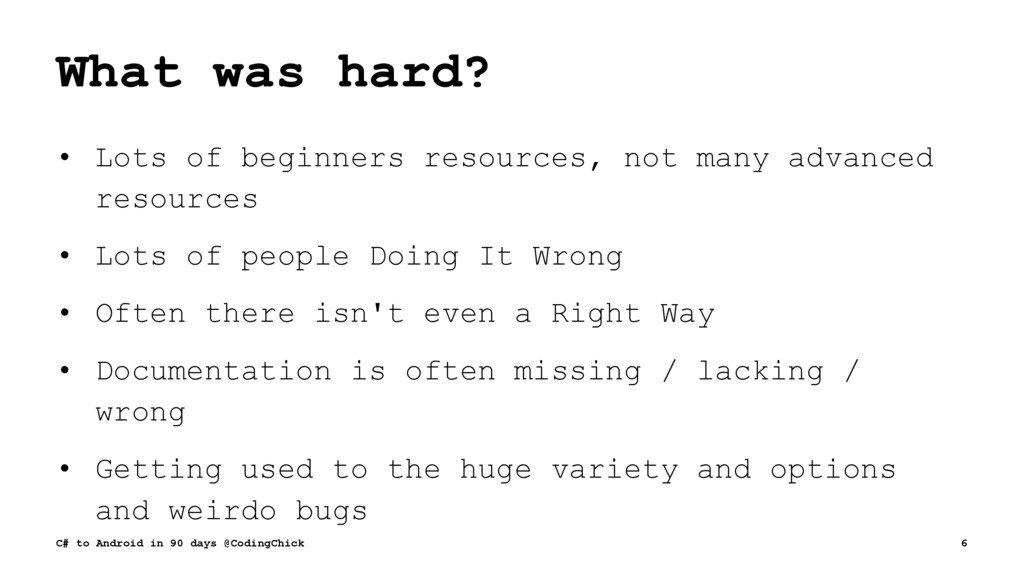 What was hard? • Lots of beginners resources, n...