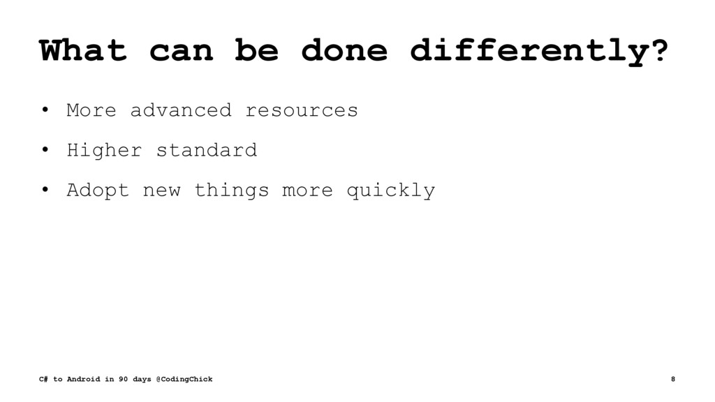 What can be done differently? • More advanced r...
