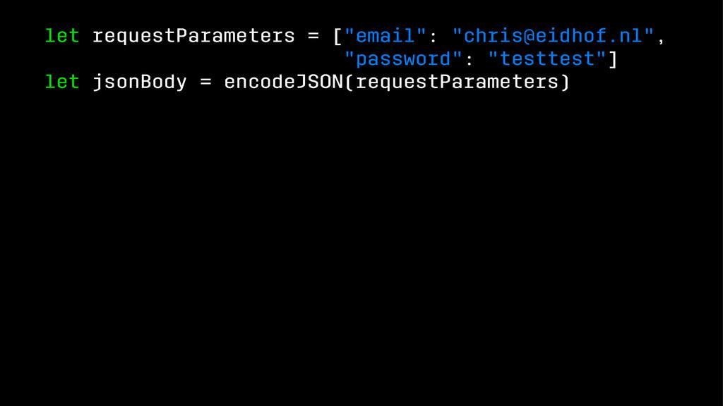 "let requestParameters = [""email"": ""chris@eidhof..."