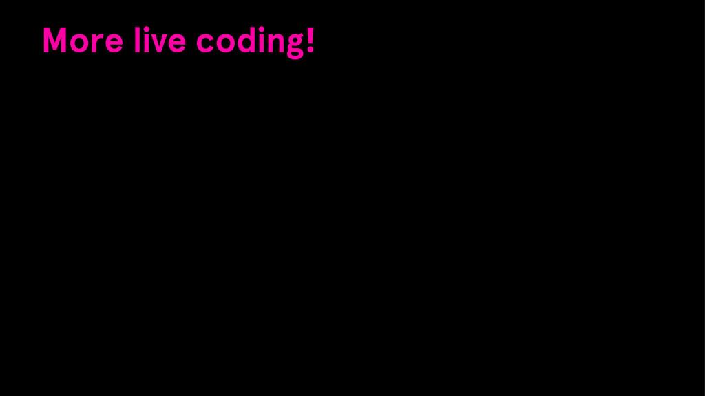 More live coding!