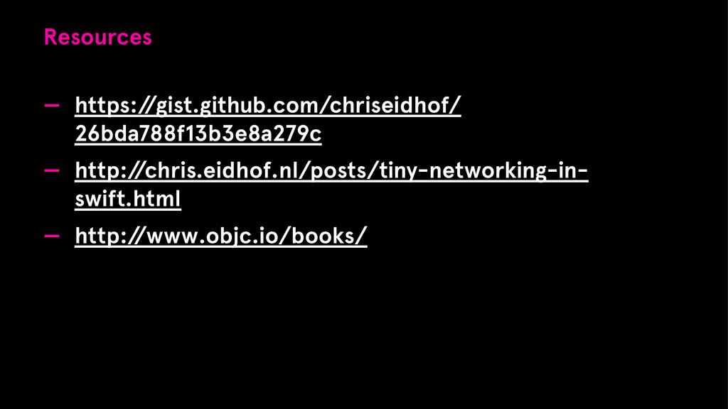 Resources — https:/ /gist.github.com/chriseidho...