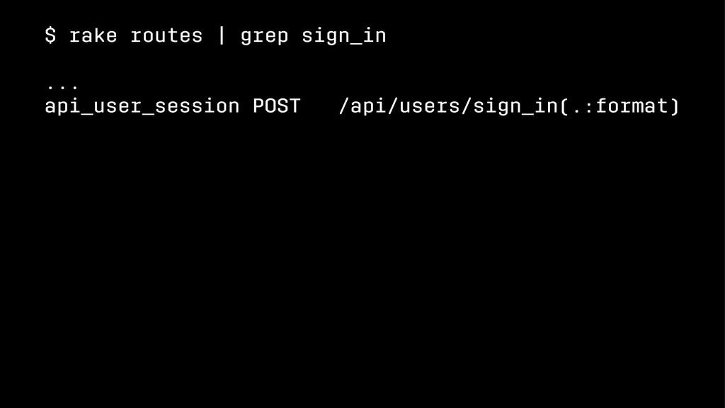 $ rake routes | grep sign_in ... api_user_sessi...