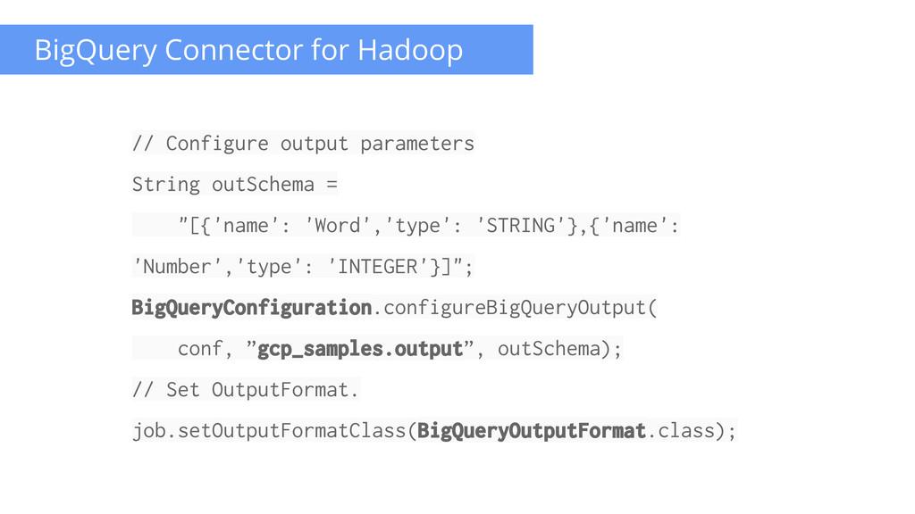 BigQuery Connector for Hadoop // Configure outp...