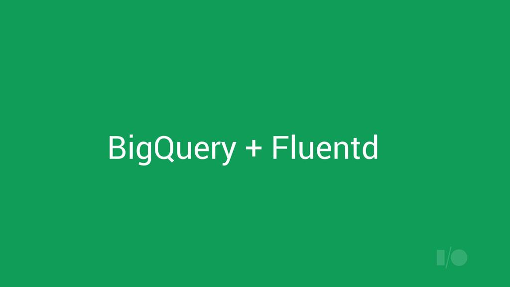 BigQuery + Fluentd