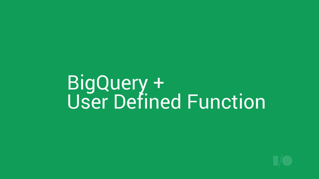 BigQuery + User Defined Function