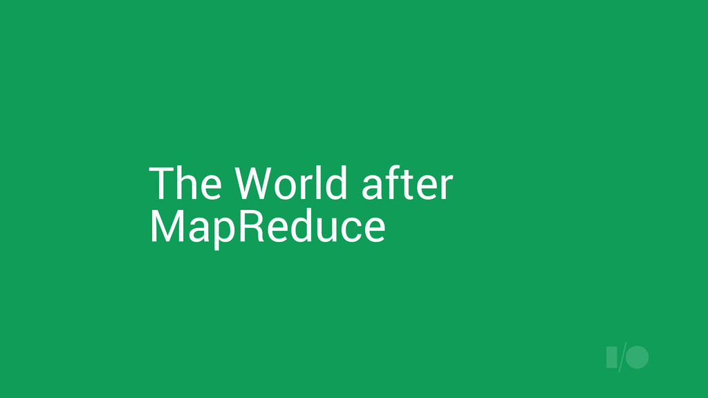 The World after MapReduce