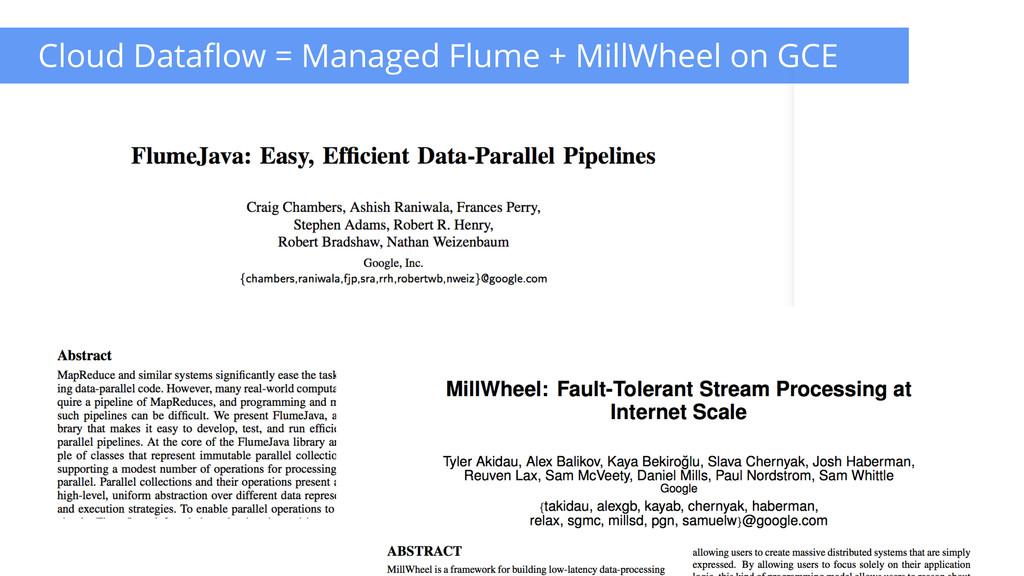 Cloud Dataflow = Managed Flume + MillWheel on G...